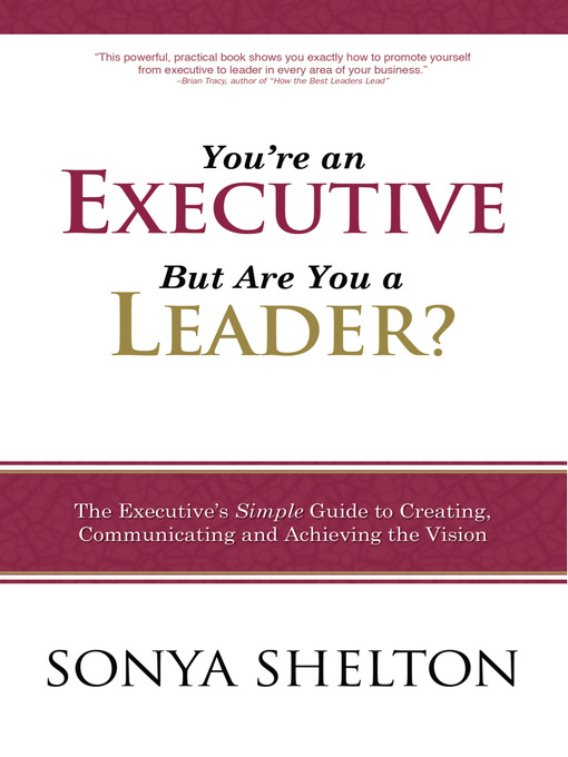 Title details for You're an Executive But Are You a Leader? by Sonya Shelton - Available