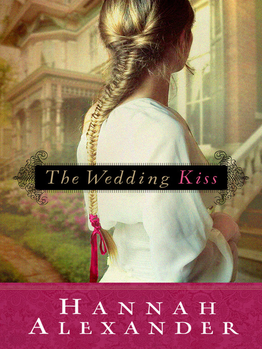 Title details for The Wedding Kiss by Hannah Alexander - Available