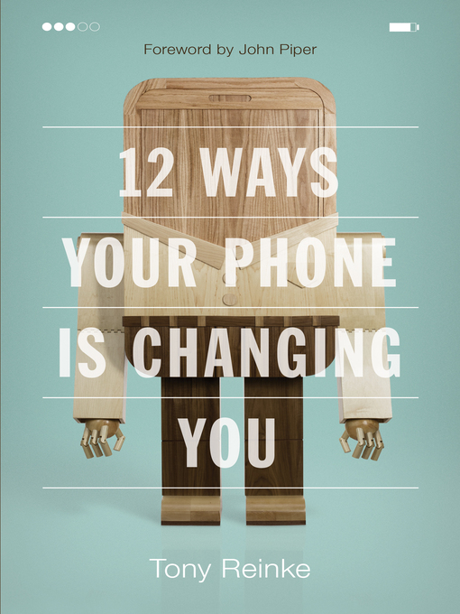 Title details for 12 Ways Your Phone Is Changing You by Tony Reinke - Available