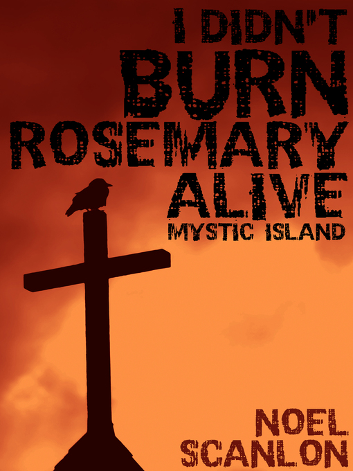 Title details for I DIDN'T BURN ROSEMARY ALIVE by Noel Scanlon - Available