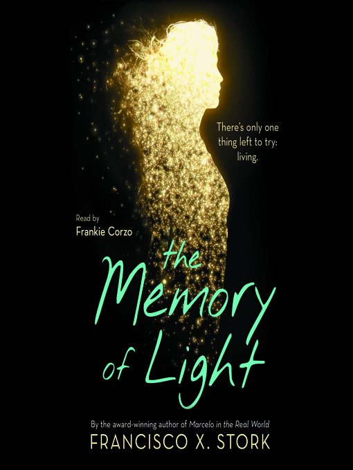 Title details for The Memory of Light by Francisco X. Stork - Wait list