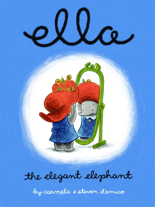 Title details for Ella the Elegant Elephant by Carmela D'Amico - Available