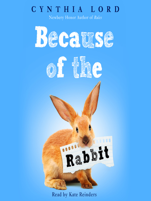 Title details for Because of the Rabbit by Cynthia Lord - Wait list