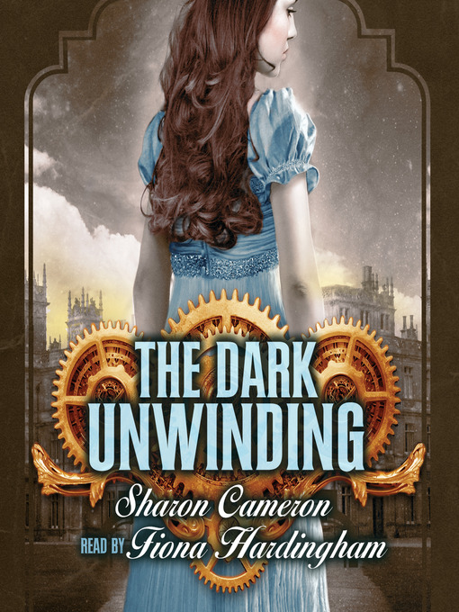 Title details for The Dark Unwinding by Sharon Cameron - Wait list