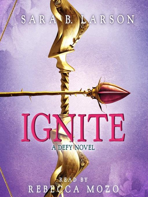 Title details for Ignite by Sara B. Larson - Wait list