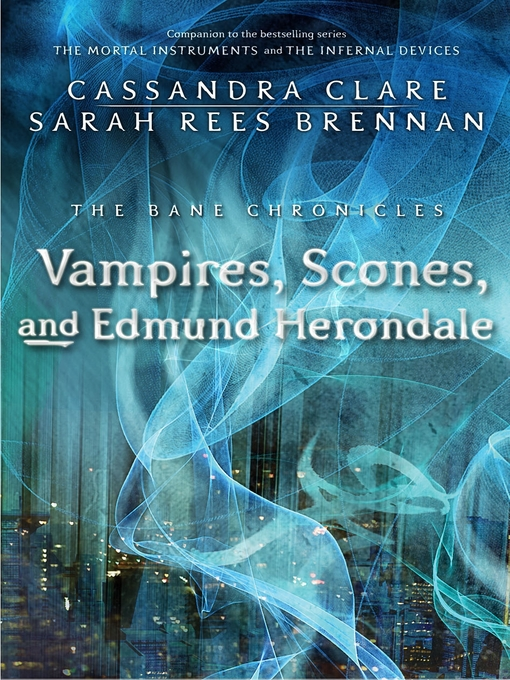 Title details for Vampires, Scones, and Edmund Herondale by Cassandra Clare - Available