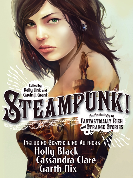 Title details for Steampunk! an Anthology of Fantastically Rich and Strange Stories by Gavin J. Grant - Wait list