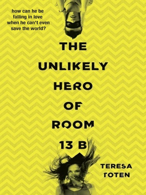 Title details for The Unlikely Hero of Room 13B by Teresa Toten - Wait list