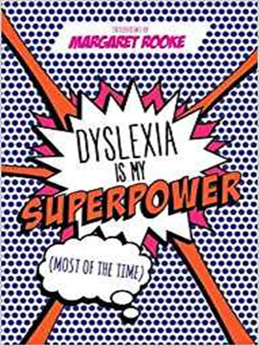 Title details for Dyslexia is my Superpower (Most of the Time) by Margaret Rooke - Available
