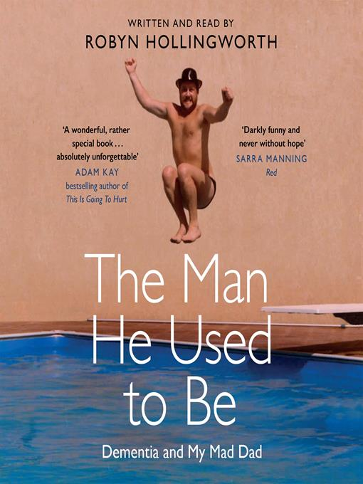 Title details for The Man He Used To Be: Dementia and My Mad Dad by Robyn Hollingworth - Available