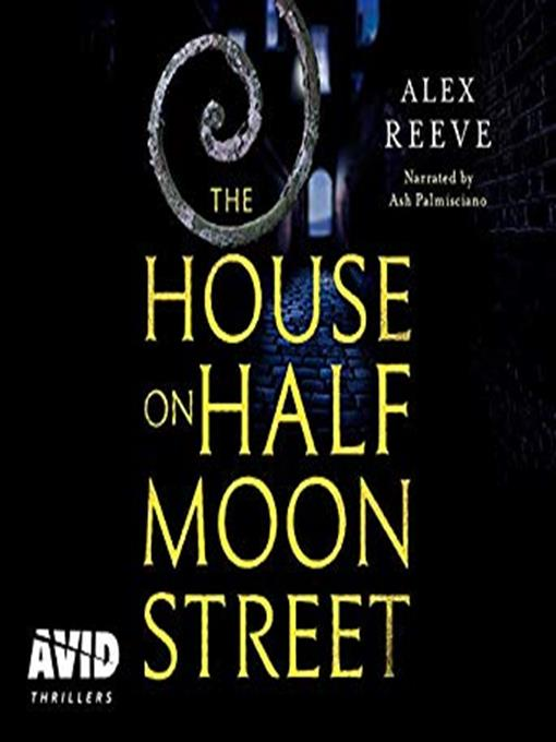 Title details for The House on Half Moon Street by Alex Reeve - Available