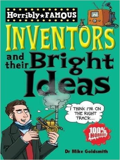 Title details for Horribly Famous: Inventors and Their Bright Ideas by Mike Goldsmith - Available