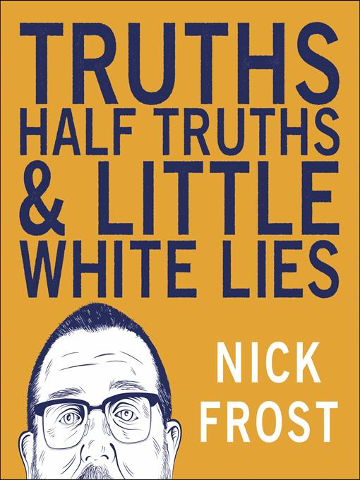 Title details for Truths, Half Truths and Little White Lies by Nick Frost - Available