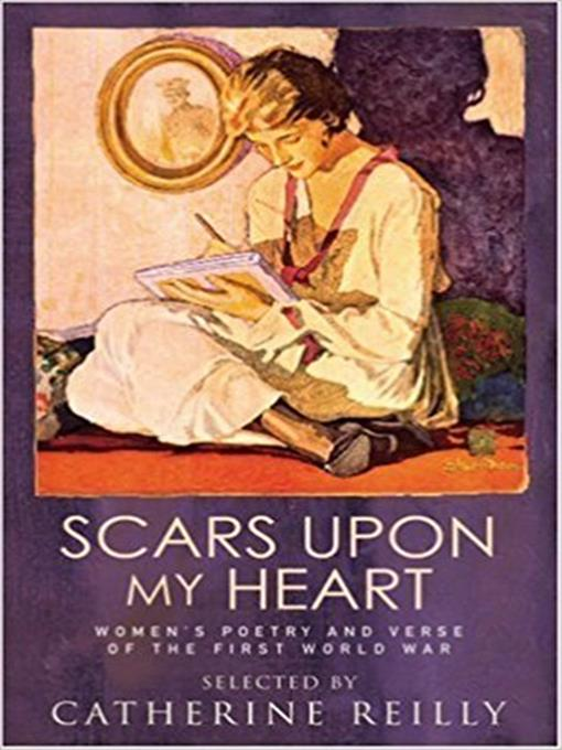 Title details for Scars Upon My Heart: Women's Poetry and Verse of the First World War by Catherine Reilly - Available