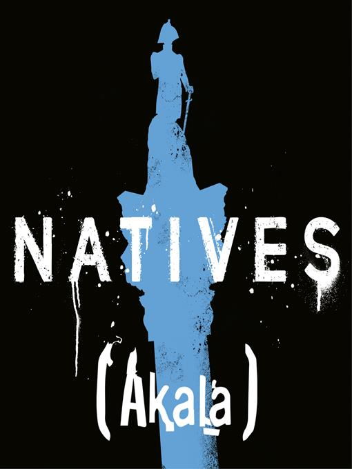Title details for Natives: Race and Class in the Ruins of Empire by Akala - Available