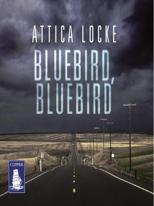 Title details for Bluebird, Bluebird by Attica Locke - Available