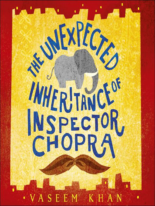 Title details for The Unexpected Inheritance of Inspector Chopra by Vaseem Khan - Available