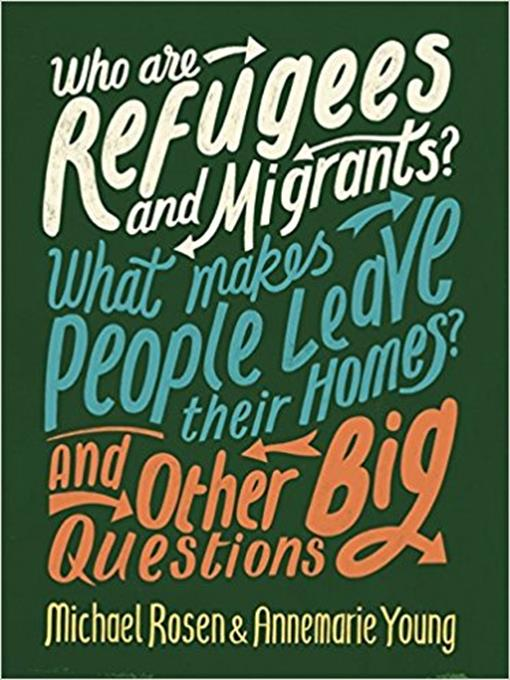 Title details for Who are Refugees and Migrants? What Makes People Leave their Homes? And Other Big Questions by Michael Rosen - Available