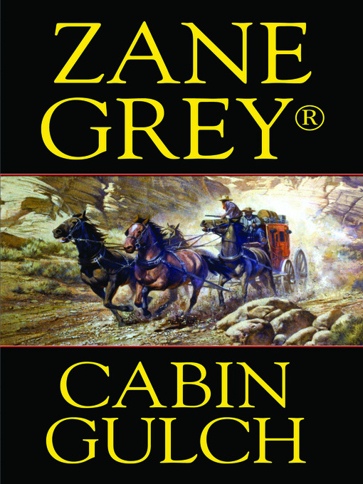 Title details for Cabin Gulch by Zane Grey - Available