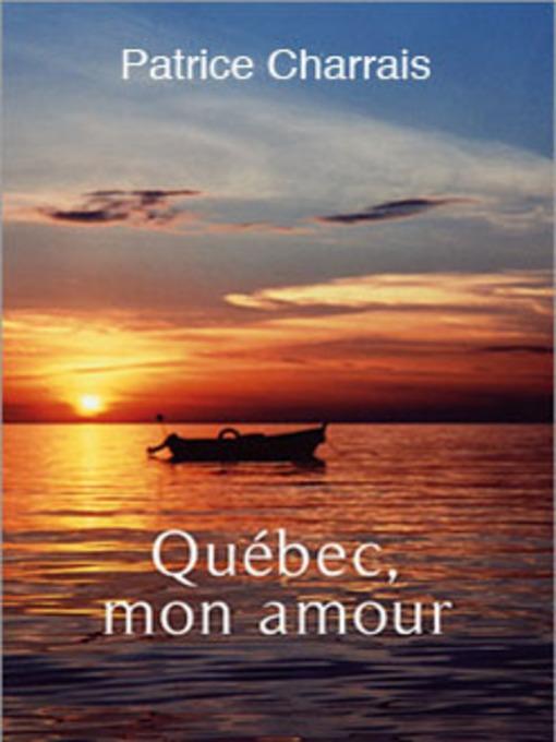 Title details for Québec, mon amour by Patrice Charrais - Available