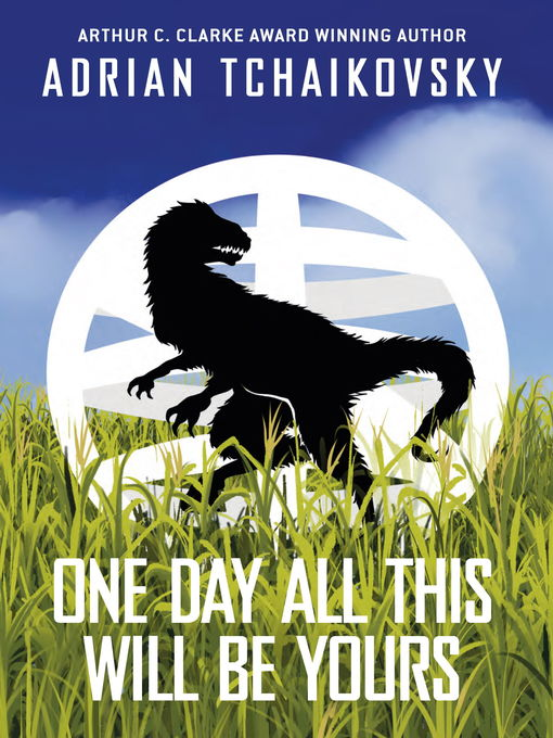 Title details for One Day All This Will Be Yours by Adrian Tchaikovsky - Available