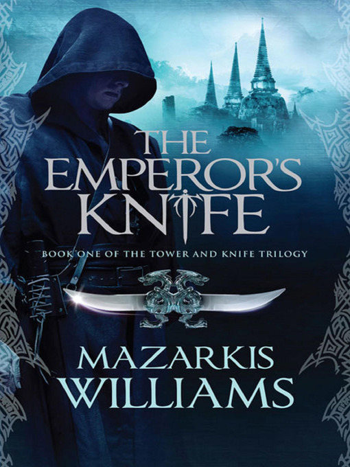 Title details for The Emperor's Knife by Mazarkis Williams - Available