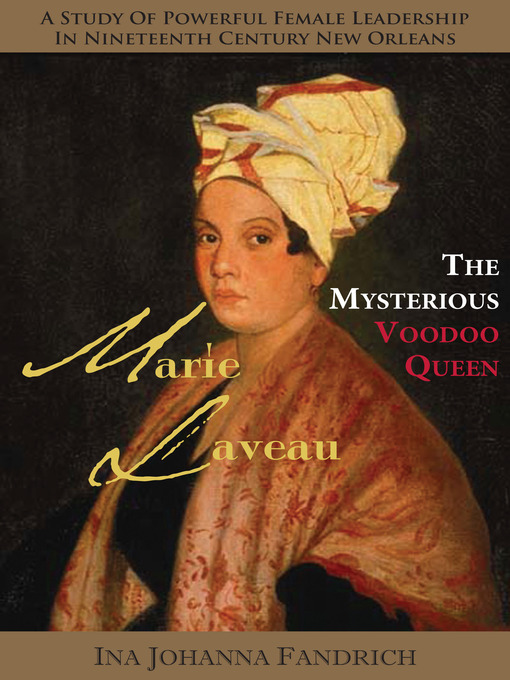 Title details for The Mysterious Voodoo Queen, Marie Laveau by Ina Johanna Fandrich - Available