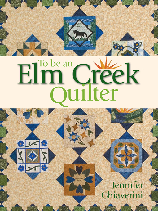 Title details for To Be an Elm Creek Quilter by Jennifer Chiaverini - Available
