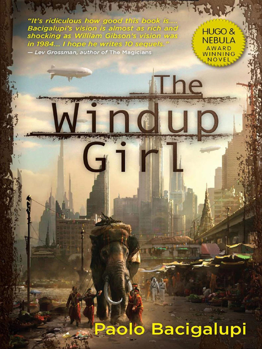 Title details for The Windup Girl by Paolo Bacigalupi - Available
