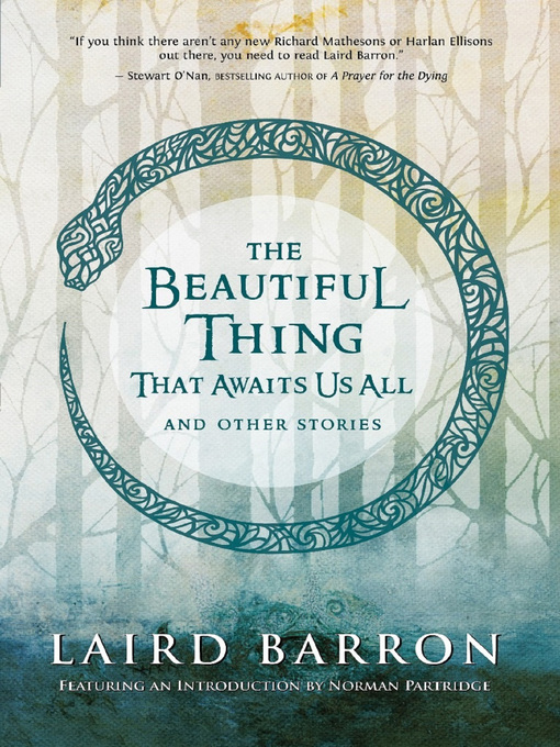 Title details for The Beautiful Thing That Awaits Us All by Laird Barron - Available