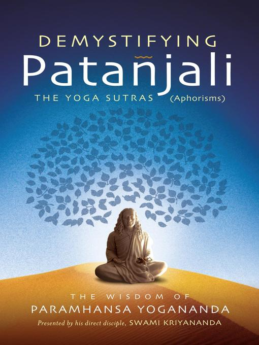 Title details for Demystifying Patanjali: The Yoga Sutras (Aphorisms) by Paramhansa Yogananda - Wait list