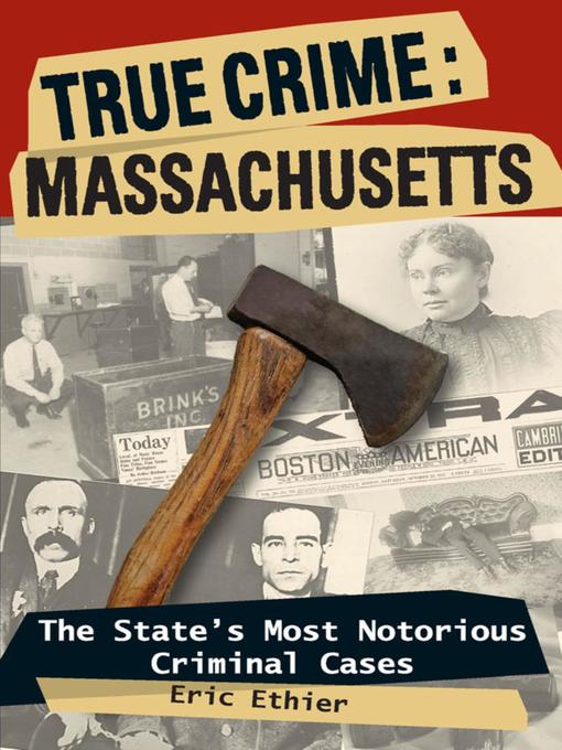 Title details for Massachusetts: The State's Most Notorious Criminal Cases by Eric Ethier - Wait list
