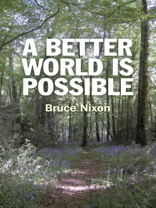 Title details for A Better World is Possible by Bruce Nixon - Available