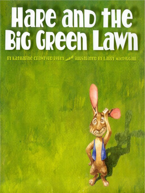 Title details for Hare and the Big Green Lawn by Katherine Crawford Robey - Available