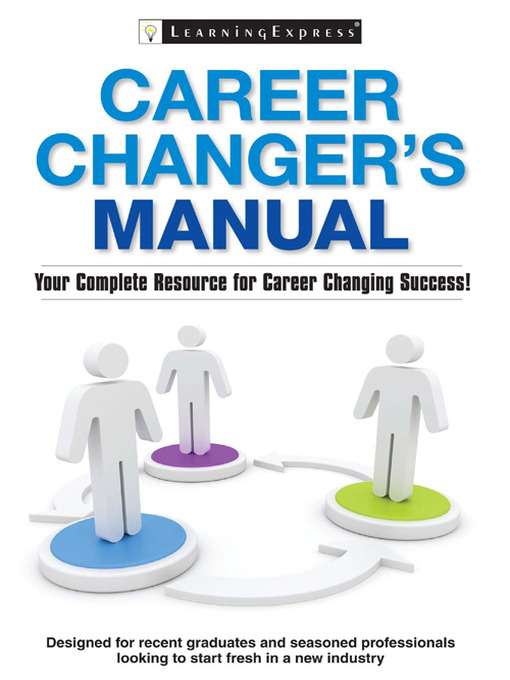 Career Changer's Manual Your Complete Resource for Career Changing Success!