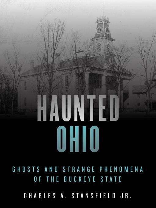 Title details for Haunted Ohio by Charles A. Stansfield Jr. - Available