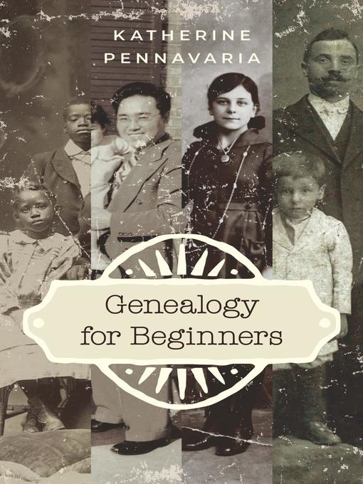 Title details for Genealogy for Beginners by Katherine Pennavaria - Available