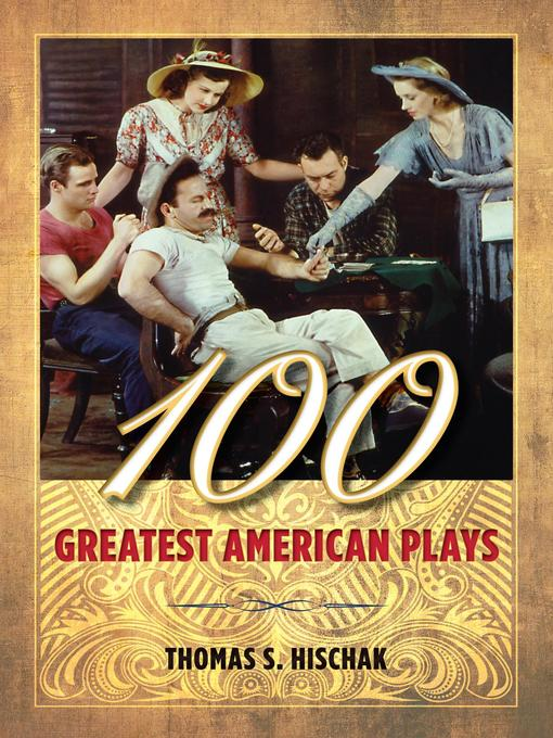 Title details for 100 Greatest American Plays by Thomas S. Hischak - Available