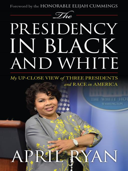 Title details for The Presidency in Black and White by April Ryan - Available