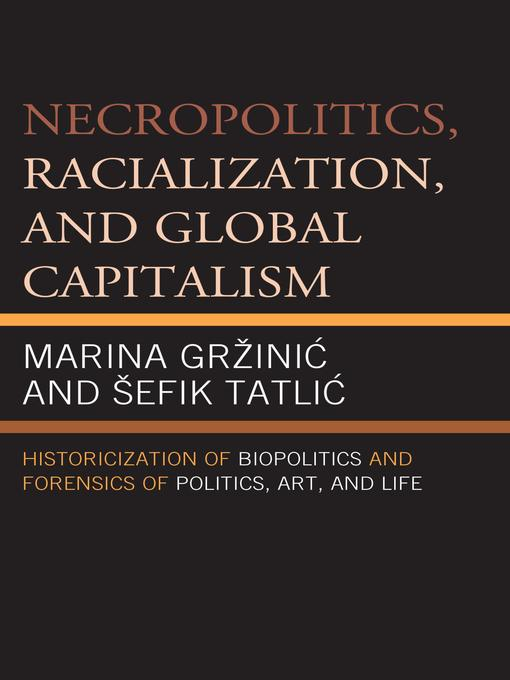 Title details for Necropolitics, Racialization, and Global Capitalism by Marina Gržinić - Available