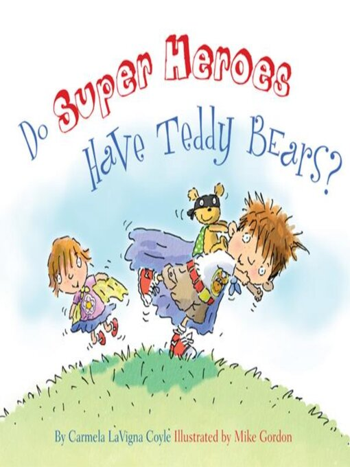 Title details for Do Super Heroes Have Teddy Bears? by Carmela LaVigna Coyle - Available