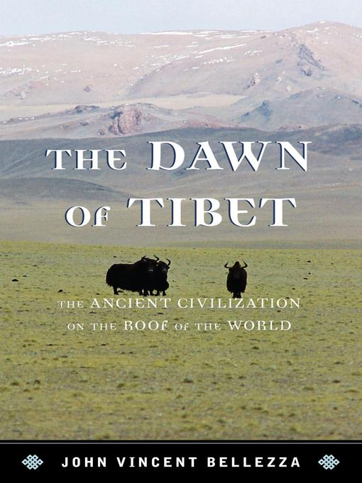 Title details for The Dawn of Tibet by John Vincent Bellezza - Available
