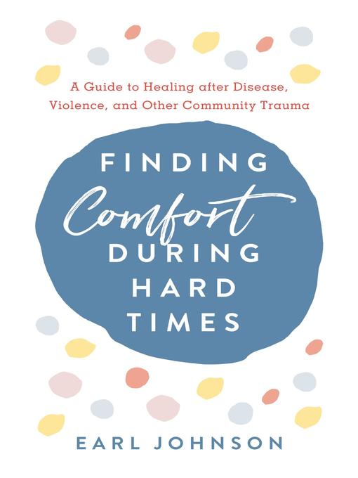 Finding Comfort During Hard Times by Earl Johnson