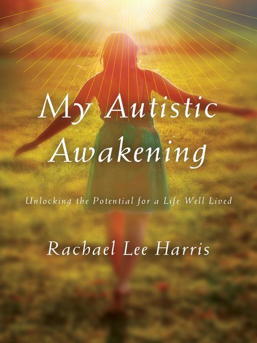 Title details for My Autistic Awakening by Rachael Lee Harris - Available