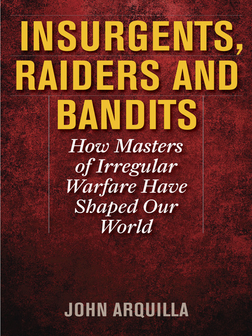 Title details for Insurgents, Raiders, and Bandits by John Arquilla - Available