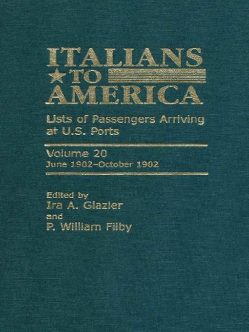 Title details for Italians to America, Volume 20 June 1902-October 1902 by Ira Glazier - Wait list