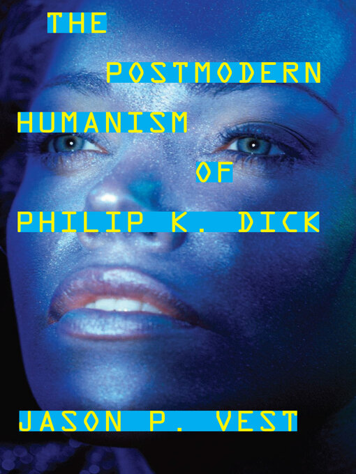 Title details for The Postmodern Humanism of Philip K. Dick by Jason P. Vest - Available