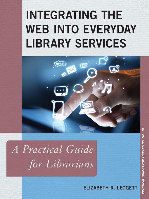 Cover image for Integrating the Web into Everyday Library Services