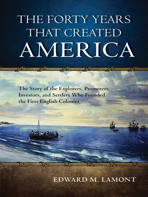 Title details for The Forty Years that Created America by Edward M. Lamont - Available