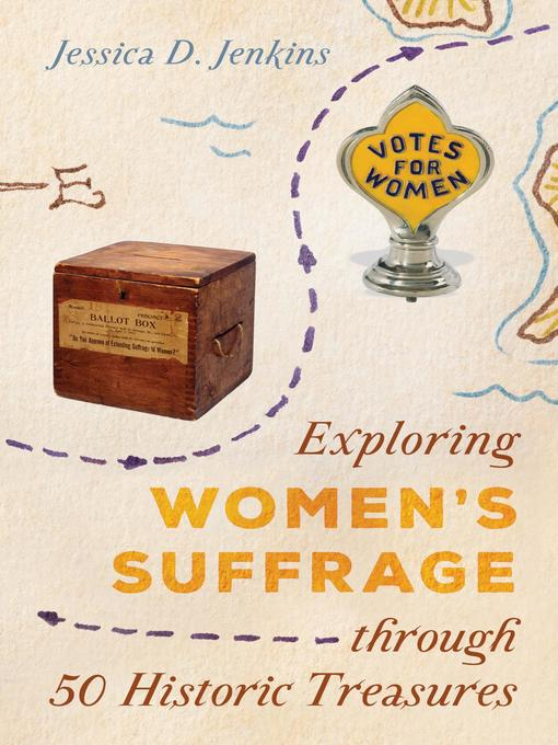 Title details for Exploring Women's Suffrage through 50 Historic Treasures by Jessica D. Jenkins - Available